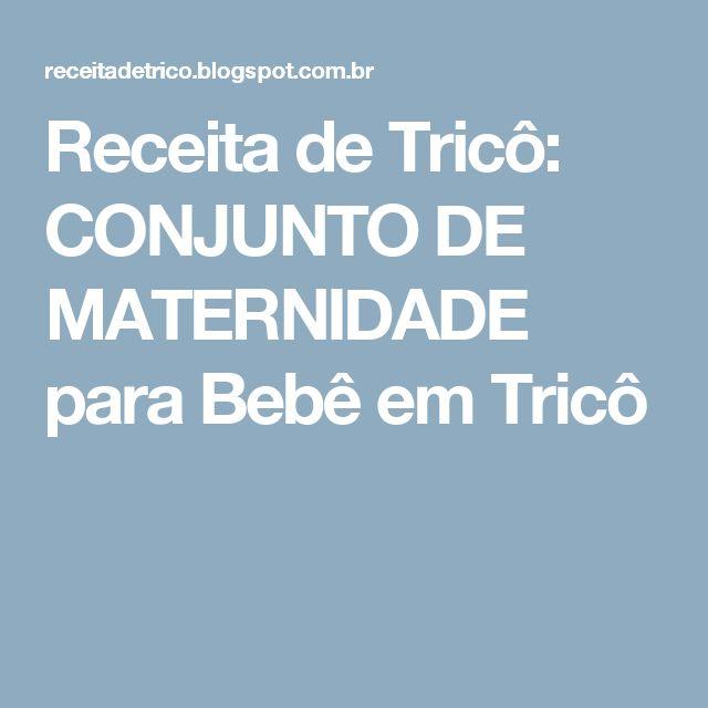 Receita de Tricô: CONJUNTO DE MATERNIDADE para Bebê em Tricô