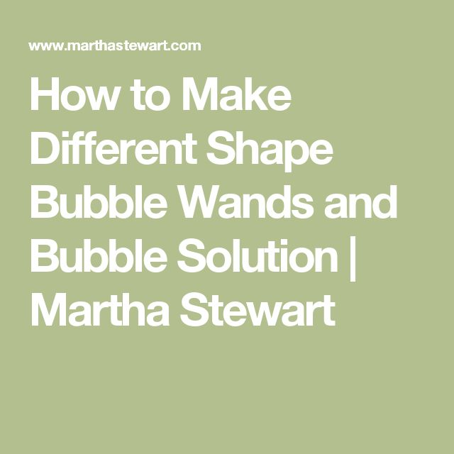How to Make Different Shape Bubble Wands and Bubble Solution | Martha Stewart