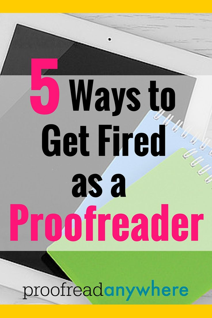 17 best ideas about new career career ideas resume 5 ways to get fired as a proofreader categorically career orientedgetting firedmoneymakingnew