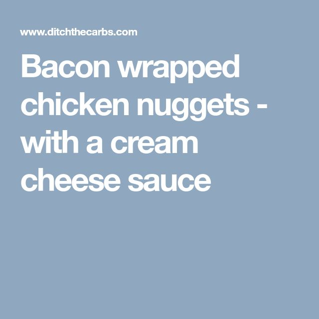 Bacon wrapped chicken nuggets - with a cream cheese sauce