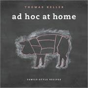 Thomas Keller ad hoc at home  Cookbook