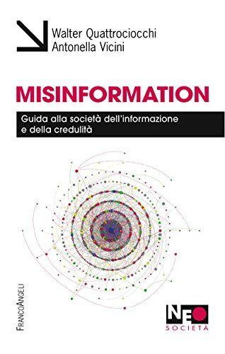 Misinformation.: Guida alla società dell'informazione e della credulità di [Quattrociocchi, Walter, Vicini, Antonella]