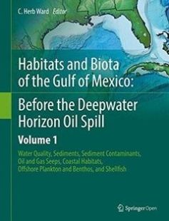 Habitats and Biota of the Gulf of Mexico: Before the Deepwater Horizon Oil Spill: Volume 1: Water Quality Sediments Sediment Contaminants Oil and ... Offshore Plankton and Benthos and Shellfish 1st ed. 2017 Edition free download by C. Herb Ward ISBN: 9781493934454 with BooksBob. Fast and free eBooks download.  The post Habitats and Biota of the Gulf of Mexico: Before the Deepwater Horizon Oil Spill: Volume 1: Water Quality Sediments Sediment Contaminants Oil and ... Offshore Plankton and…