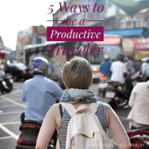 5 Ways To be a productive traveler