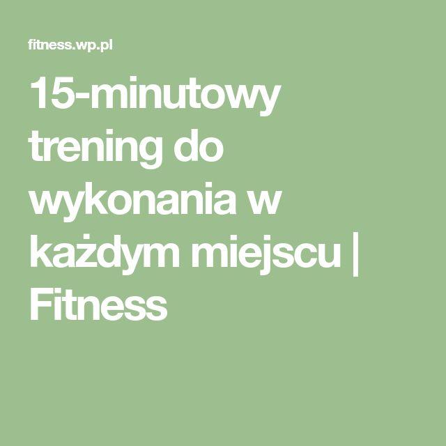 15-minutowy trening do wykonania w każdym miejscu   Fitness