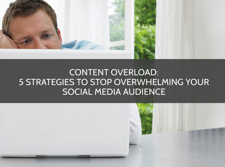 Content Overload: 5 Strategies to Stop Overwhelming Your Social Media Audience  Finding that magic amount of content without overwhelming your social media audience makes social media marketing one of the toughest online marketing tactics to perfect.
