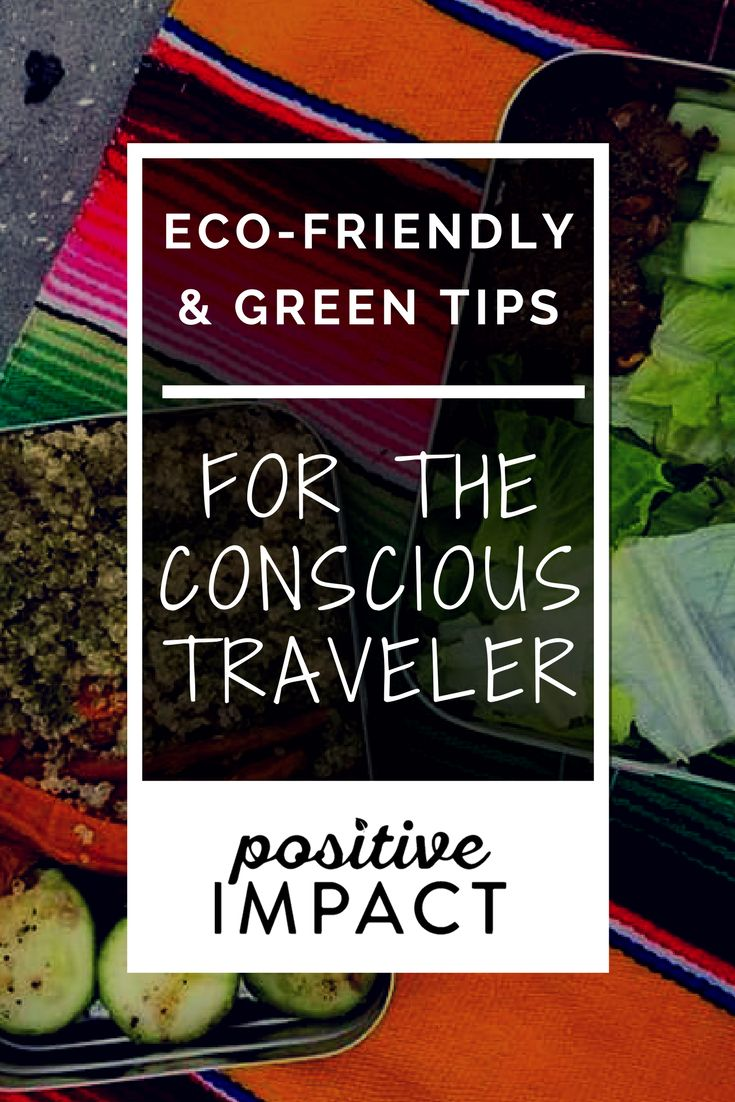 Green & Eco-Friendly Tips for Travelers: Travel bloggers from around the globe weigh in on ways they keep travel green. - Positive Impact Journey