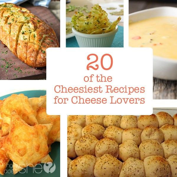 20 of the Cheesiest Recipes for Cheese Lovers