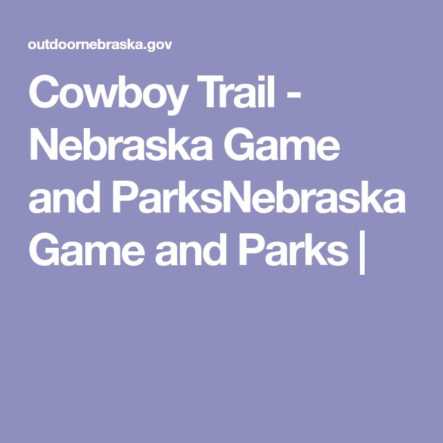 Cowboy Trail - Nebraska Game and ParksNebraska Game and Parks |