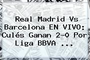 http://tecnoautos.com/wp-content/uploads/imagenes/tendencias/thumbs/real-madrid-vs-barcelona-en-vivo-cules-ganan-20-por-liga-bbva.jpg Real Madrid vs Barcelona. Real Madrid vs Barcelona EN VIVO: culés ganan 2-0 por Liga BBVA ..., Enlaces, Imágenes, Videos y Tweets - http://tecnoautos.com/actualidad/real-madrid-vs-barcelona-real-madrid-vs-barcelona-en-vivo-cules-ganan-20-por-liga-bbva/