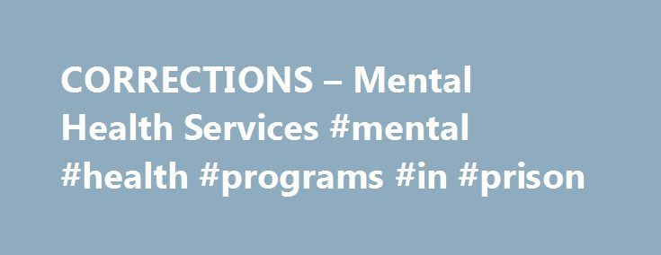 CORRECTIONS – Mental Health Services #mental #health #programs #in #prison http://botswana.remmont.com/corrections-mental-health-services-mental-health-programs-in-prison/  # You are here CORRECTIONS Prisons and Prison Services Services Mental Health Services Mental Health Services Mental Health Services (MHS) is a division of the Michigan Department of Corrections' Bureau of Health Care Services (BHCS), and is responsible for the provision of mental health care for any eligible prisoner…