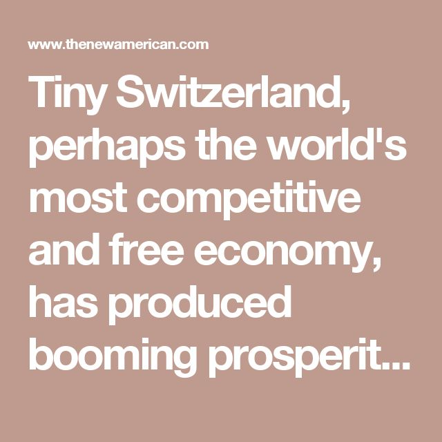 Tiny Switzerland, perhaps the world's most competitive and free economy, has produced booming prosperity for its citizens — all outside of the EU, and all with just 8 million people, a tiny fraction of the United Kingdom's population. Indeed, Switzerland's GDP per capita is about twice the EU average, and its unemployment level is about half the EU average. In fact, Switzerland is one of the richest countries in the world,