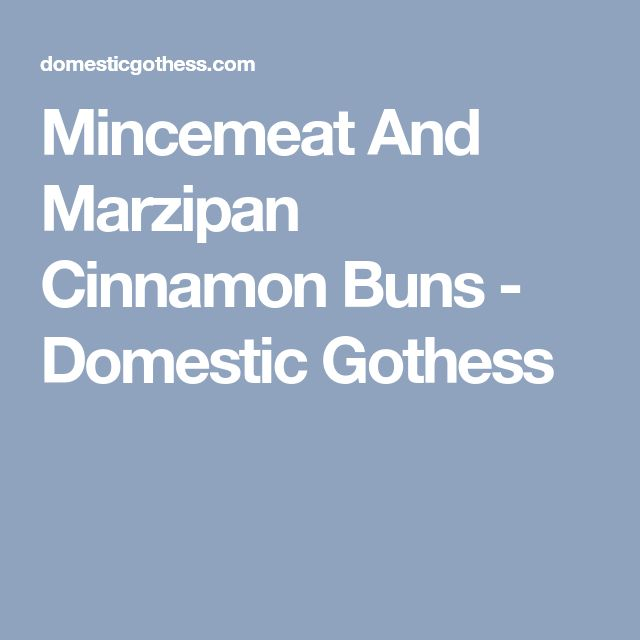 Mincemeat And Marzipan Cinnamon Buns - Domestic Gothess