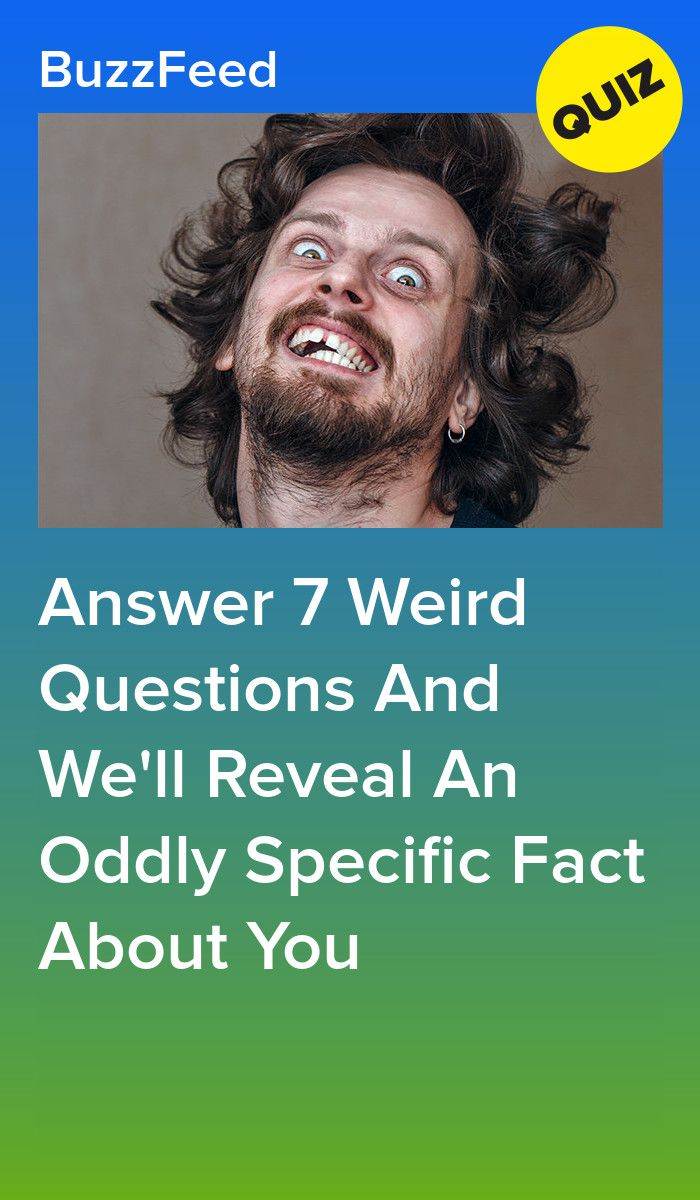 These 7 Weird Questions Will Expose A Weirdly Specific Fact About