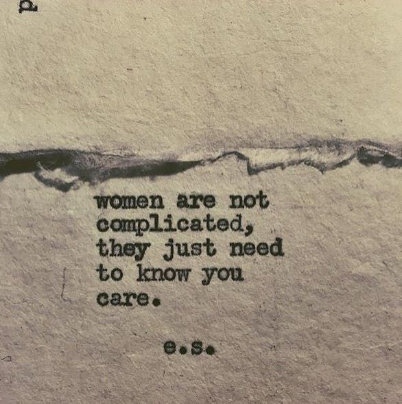 """""""Women are not complicated, they just need to know you care."""""""