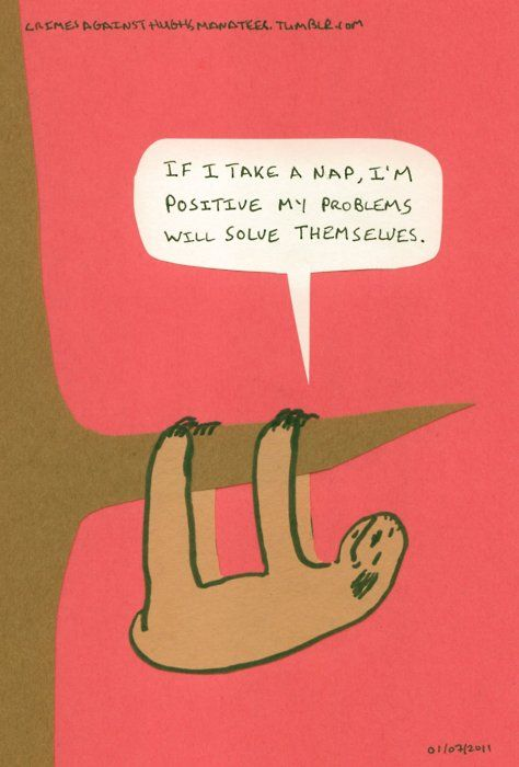 #sloth If i take a nap, I'm positive my problems will solve themselves.