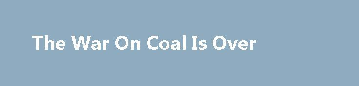 """The War On Coal Is Over http://betiforexcom.livejournal.com/24513213.html  The war on coal has ended. Not because the U.S. exempted itself from the Paris Climate Accord, nor because President Obama no longer sits in the Oval Office. """"King Coal"""" lost the so-called war for a sim-ple economic reason: it's cheaper to make electricity with domestically produced natural gas. Back in 2008, with the economy in shambles and Obama just elected, natural gas prices set record high levels. No electricity…"""
