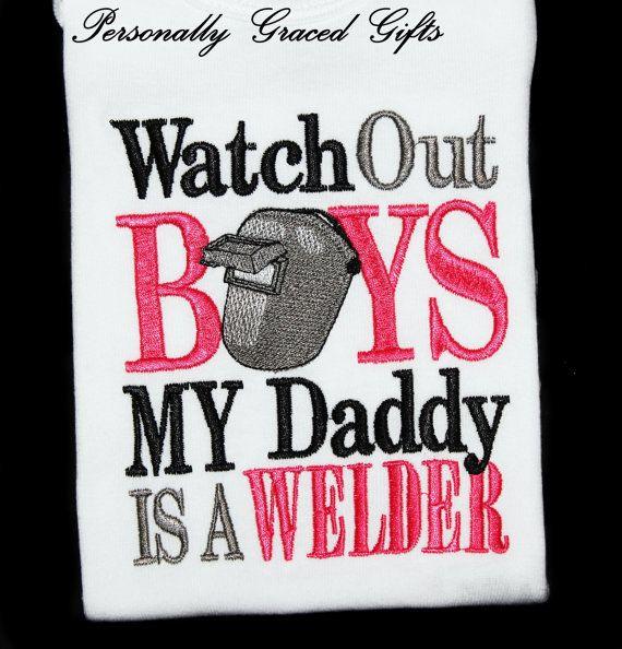 #welder #welding #weld Watch Out Boys My Daddy is a WELDER Custom Embroidered Shirt or Bodysuit with Welder's Helmet-You Pick the Colors Weld-Welder Daughter
