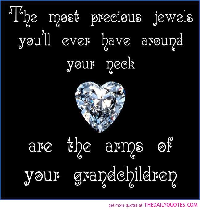 the most precious jewels youll ever have around your neck are the arms of your grandchildren