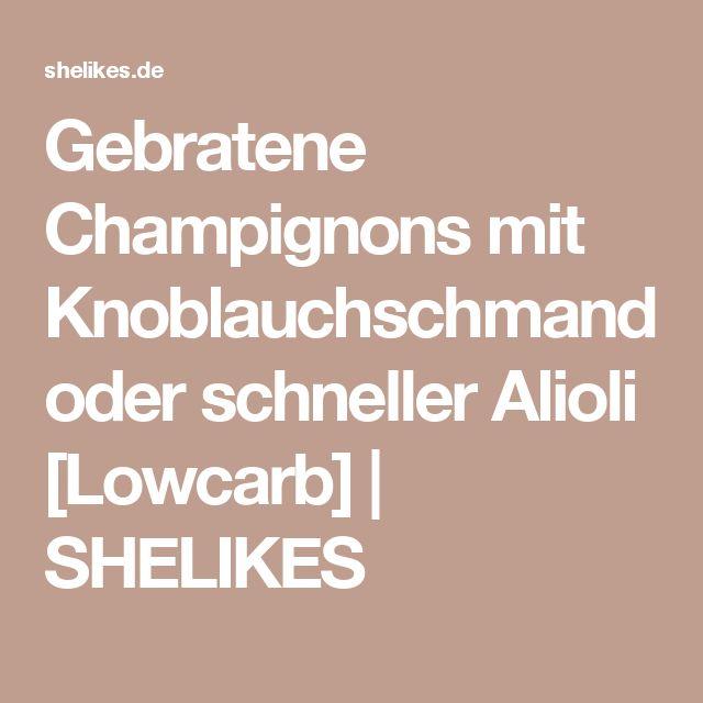 Gebratene Champignons mit Knoblauchschmand oder schneller Alioli [Lowcarb] | SHELIKES