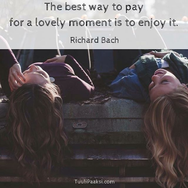 The #best way to pay for a lovely #moment is to #enjoy it. Richard Bach #quote #stressmanagement #joy #enjoyment
