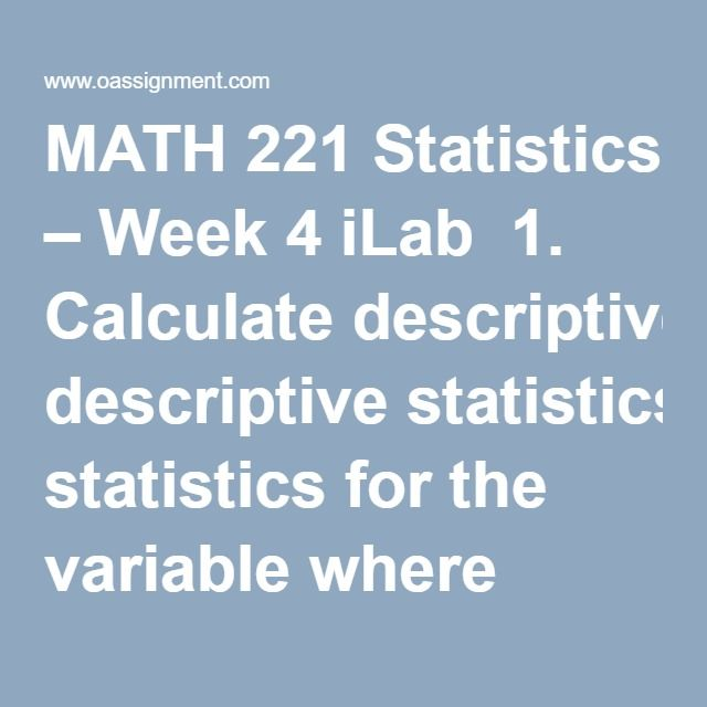MATH 221 Statistics – Week 4 iLab  1. Calculate descriptive statistics for the variable where students flipped a coin 10 times. Pull up Stat > Basic Statistics > Display Descriptive Statistics and set Variables: to the coin. The output will show up in your Session Window.Type the mean and the standard deviation here.  Short Answer Writing Assignment  2. List the probability value for each possibility in the binomial experiment that was calculated in MINITAB with the probability of a success…