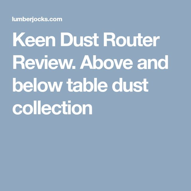 Keen Dust Router Review. Above and below table dust collection