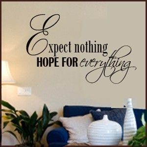 WALL DECALl Expect Nothing Hope For Everything. $52.00, Via Etsy. Part 98