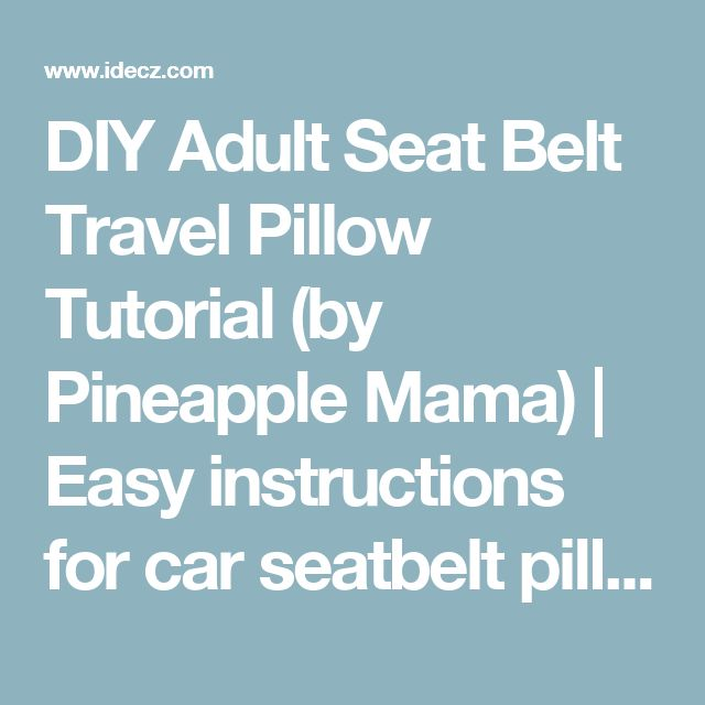 DIY Adult Seat Belt Travel Pillow Tutorial (by Pineapple Mama) | Easy instructions for car seatbelt pillow | Better Homes and Kitchen Renovations