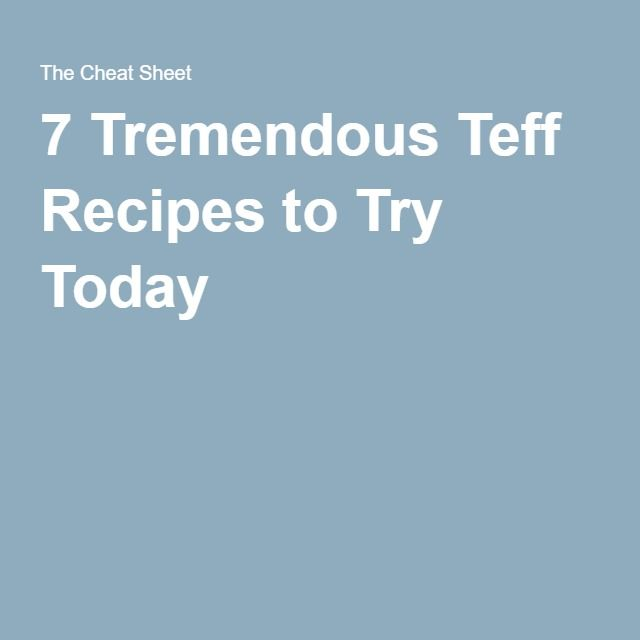 7 Tremendous Teff Recipes to Try Today