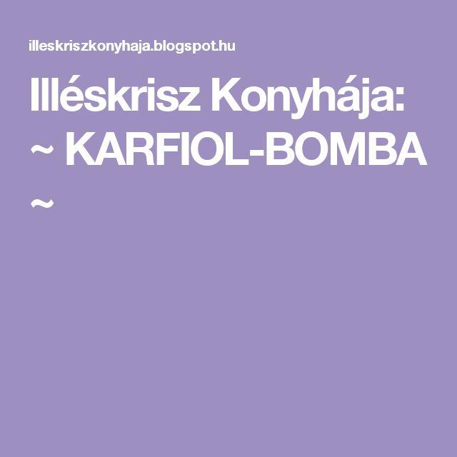 Illéskrisz Konyhája: ~ KARFIOL-BOMBA ~