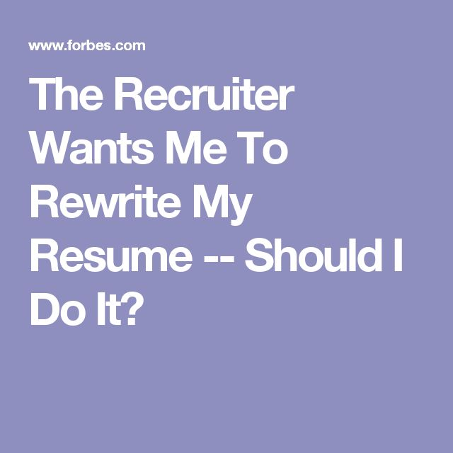 The Recruiter Wants Me To Rewrite My Resume -- Should I Do It - rewrite my resume