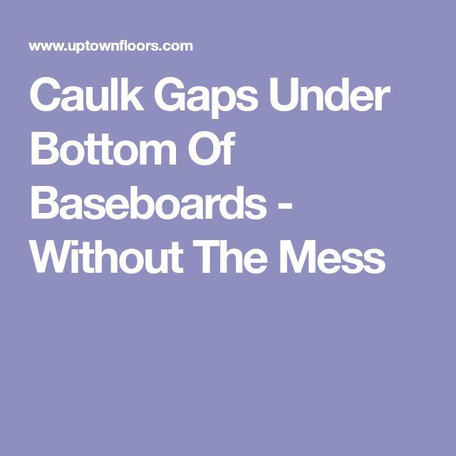Caulk Gaps Under Bottom Of Baseboards - Without The Mess