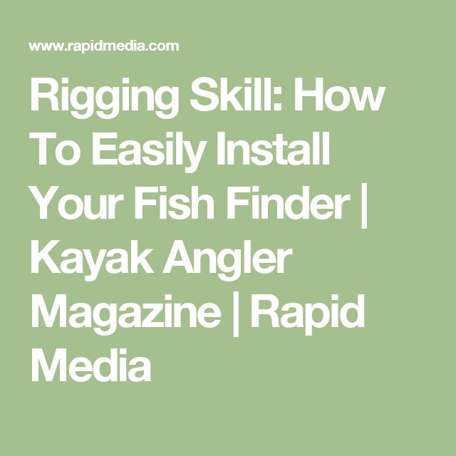 Rigging Skill: How To Easily Install Your Fish Finder | Kayak Angler Magazine | Rapid Media