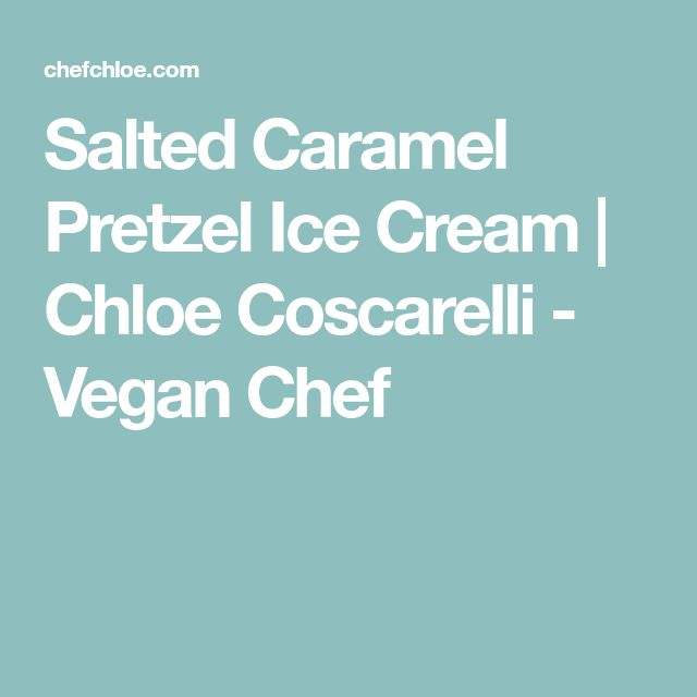 Salted Caramel Pretzel Ice Cream | Chloe Coscarelli - Vegan Chef