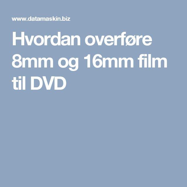Hvordan overføre 8mm og 16mm film til DVD