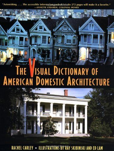 The Visual Dictionary of American Domestic Architecture by Rachel Carley