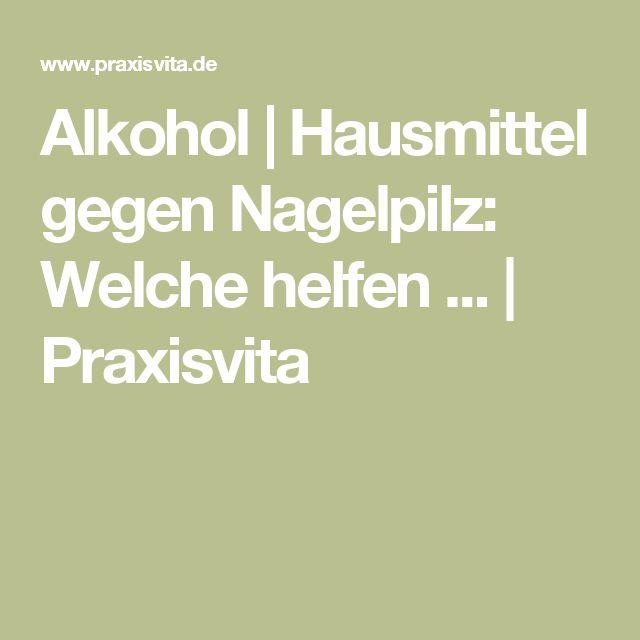 Alkohol | Hausmittel gegen Nagelpilz: Welche helfen ... | Praxisvita