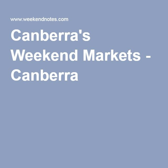 Canberra's Weekend Markets - Canberra
