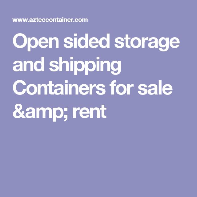 Open sided storage and shipping Containers for sale & rent