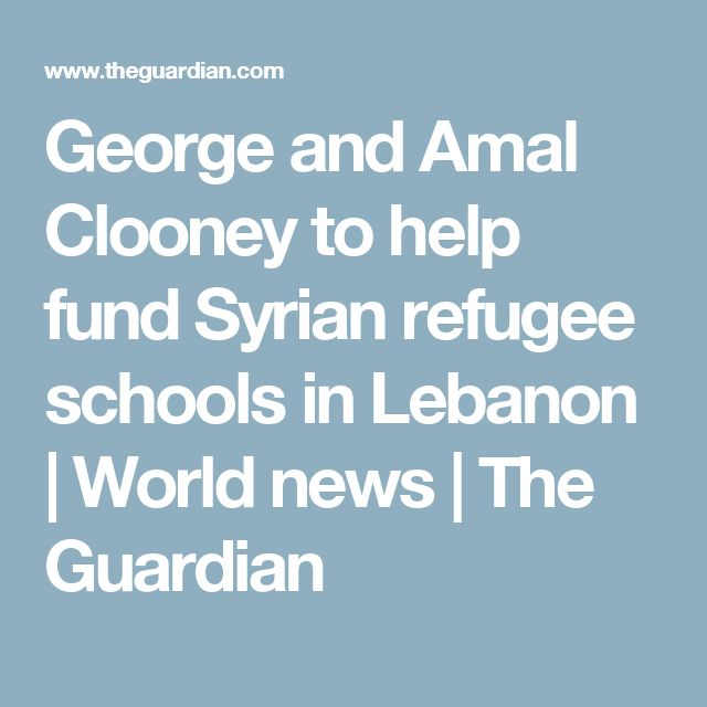 George and Amal Clooney to help fund Syrian refugee schools in Lebanon | World news | The Guardian