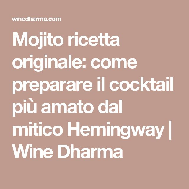 Mojito ricetta originale: come preparare il cocktail più amato dal mitico Hemingway | Wine Dharma