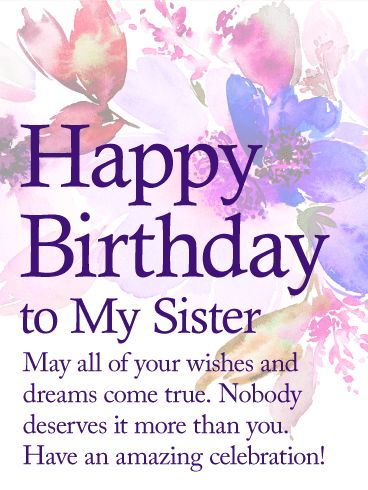 May Your Dream Come True - Happy Birthday Wishes Card for Sister: There's nothing you want more for your sister on her birthday than for all of her dreams and wishes to come true. This charming birthday card, filled with touching words and a lovely flourish of watercolor flowers, will let her know. She's such an amazing person, who deserves all the happiness in the world, starting with this special day of celebrating with the people she holds most dear.