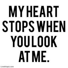 Every time our eyes meets , my heart skips a heartbeat!