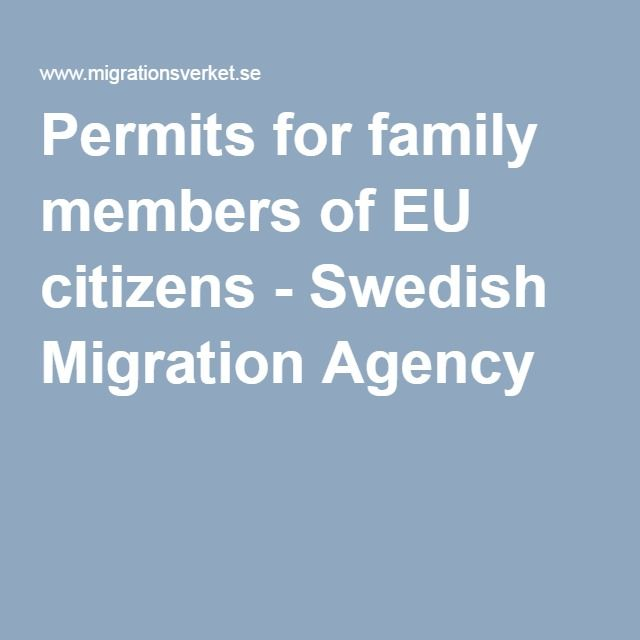 V HELPFUL WEBSITE FOR OFFICIAL DOCS AND INFO FOR MOVING TO SWEDEN Permits for family members of EU citizens - Swedish Migration Agency