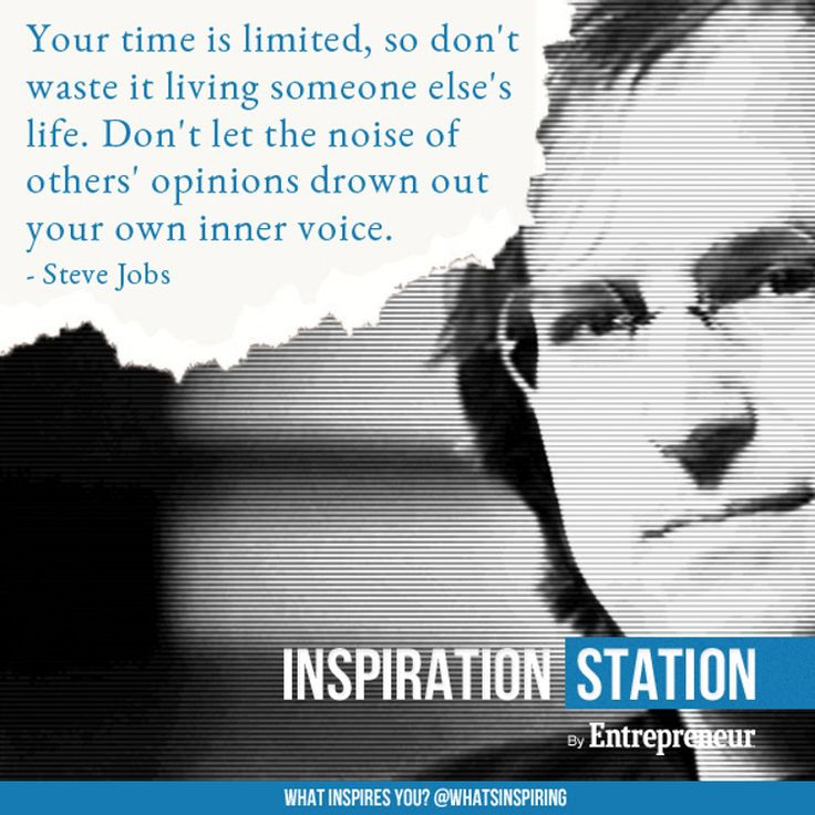"""""""Your time is limited, so don't waste it living someone else's life. Don't let the noise of others' opinions drown out your own inner voice."""" -- Steve Jobs at Stanford in 2005 from Inspiration Station's Quotes from Commencement Speeches channel"""