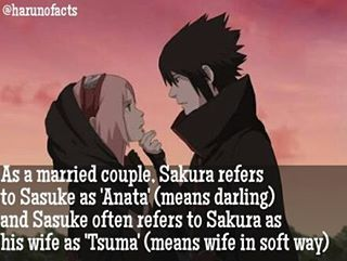 "SASUSAKU FACTS married couple, Sakura refers to Sasuke as ""anata"" (アナタ, meaning darling) and often as her husband (旦那様, Dan'nasama), whereas Sasuke often refers to Sakura as his wife (妻, Tsuma)."