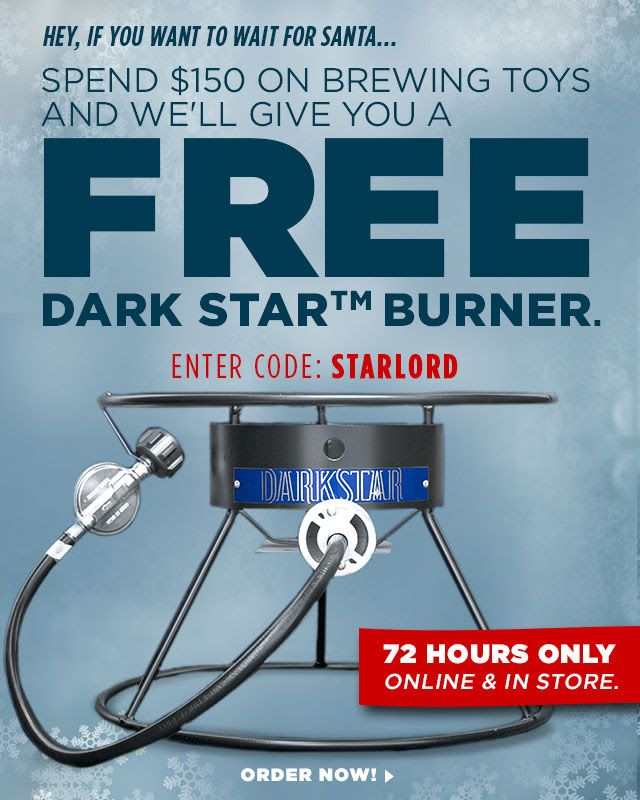 Spend $150 at Northern Brewer and... get a Free Dark Star Burner! Use promo code STARLORD to get your free burner. Check out the full details - Here Bundles With: $7.99 Flat Rate Shipping More fro...