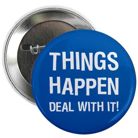 """Things Happen - Deal With It!"" 2.25"" Button."