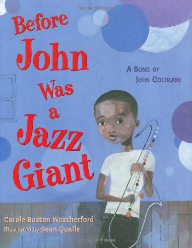 """Before John Was a Jazz Giant"" by Carole Boston Weatherford--Young John Coltrane was all ears. And there was a lot to hear growing up in the South in the 1930s: preachers praying, music on the radio, the bustling of the household. These vivid noises shaped John's own sound as a musician.: Books Covers, Jazz Giant, Carol Boston, Pictures Books, Boston Weatherford, John Coltran, Black History, Books For Kids, Books Review"